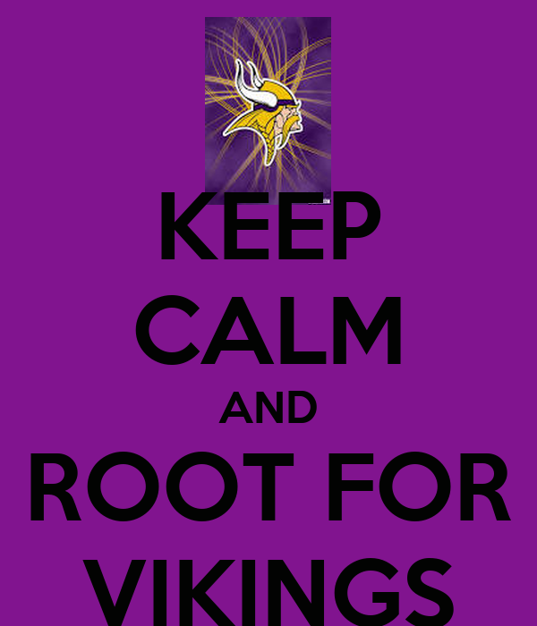 KEEP CALM AND ROOT FOR VIKINGS