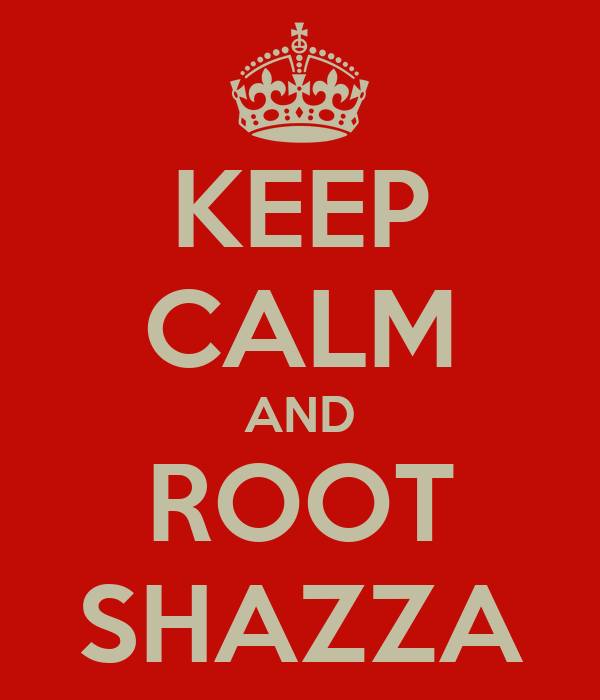 KEEP CALM AND ROOT SHAZZA