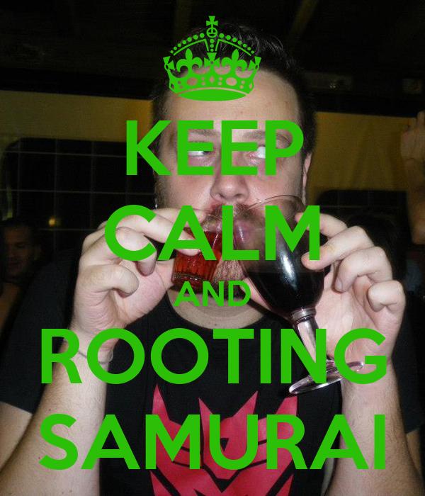 KEEP CALM AND ROOTING SAMURAI
