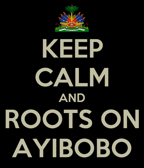 KEEP CALM AND ROOTS ON AYIBOBO