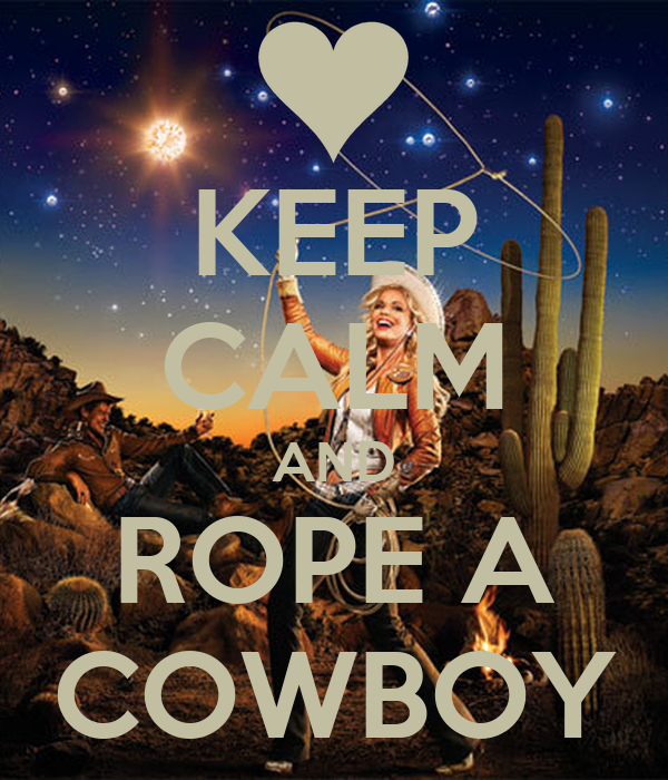 KEEP CALM AND ROPE A COWBOY