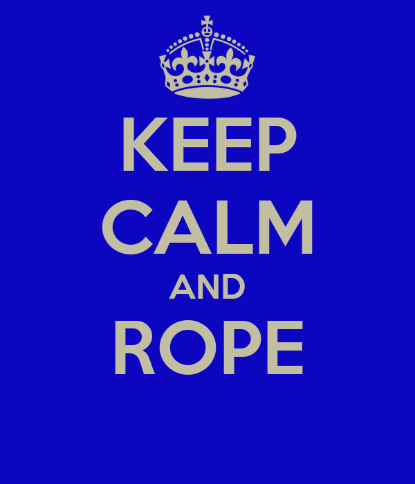 KEEP CALM AND ROPE