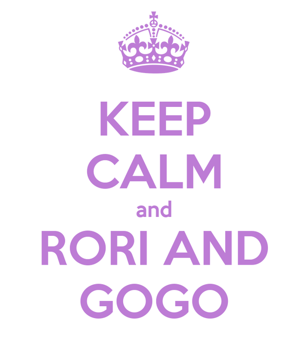 KEEP CALM and RORI AND GOGO