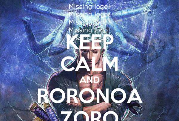 KEEP CALM AND RORONOA ZORO