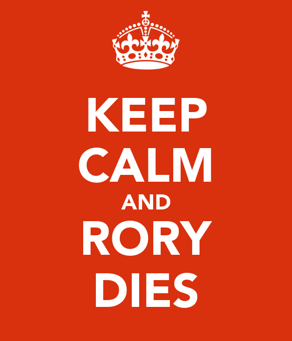 KEEP CALM AND RORY DIES