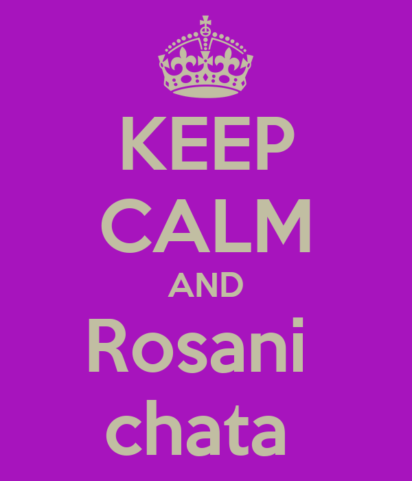 KEEP CALM AND Rosani  chata