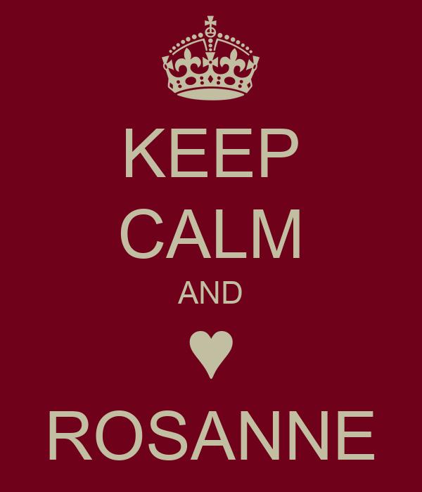 KEEP CALM AND ♥ ROSANNE
