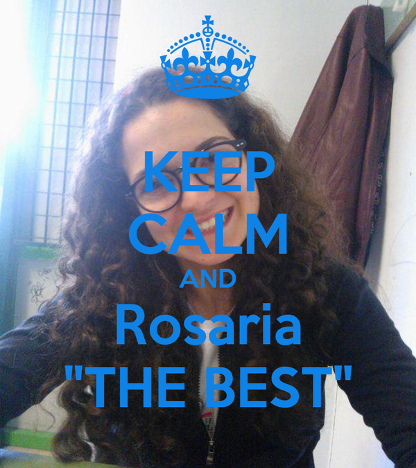 "KEEP CALM AND Rosaria ""THE BEST"""