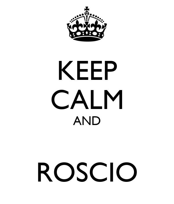 KEEP CALM AND  ROSCIO