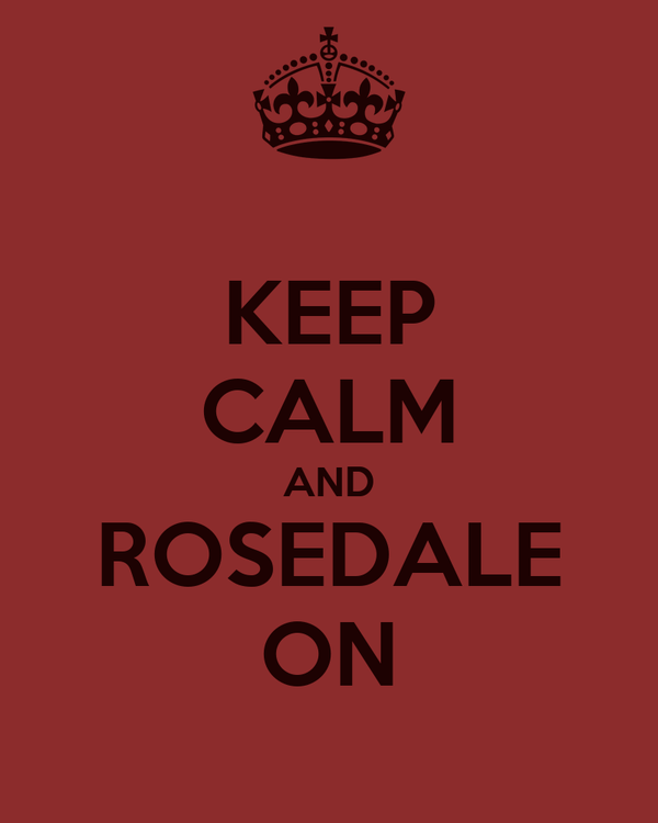 KEEP CALM AND ROSEDALE ON