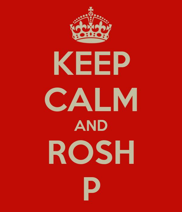 KEEP CALM AND ROSH P