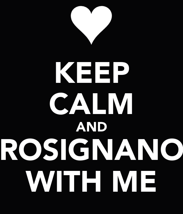 KEEP CALM AND ROSIGNANO WITH ME