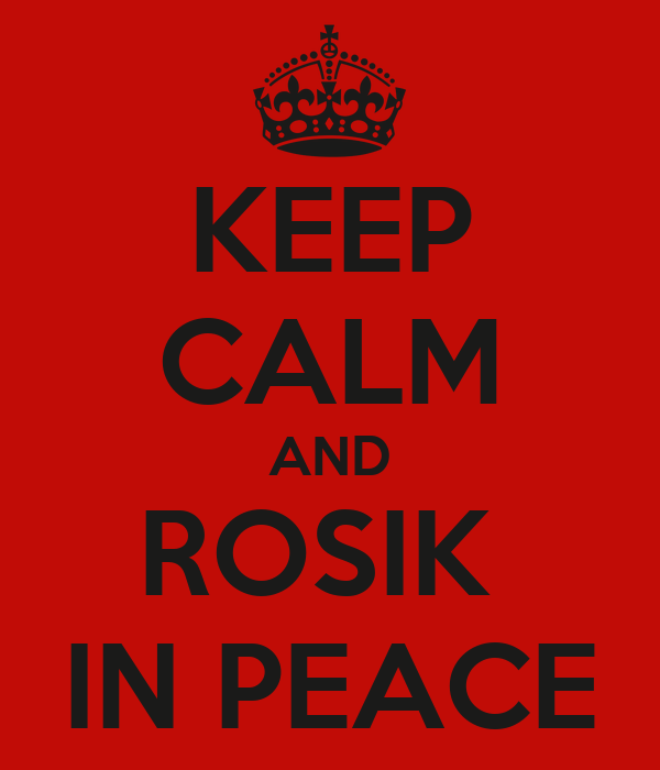 KEEP CALM AND ROSIK  IN PEACE