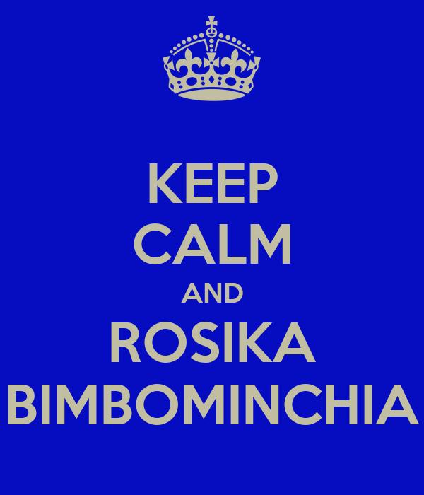 KEEP CALM AND ROSIKA BIMBOMINCHIA