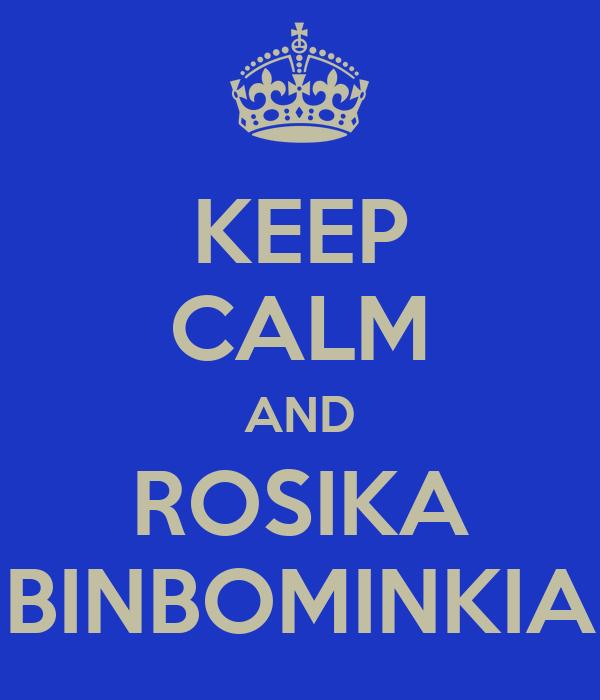 KEEP CALM AND ROSIKA BINBOMINKIA