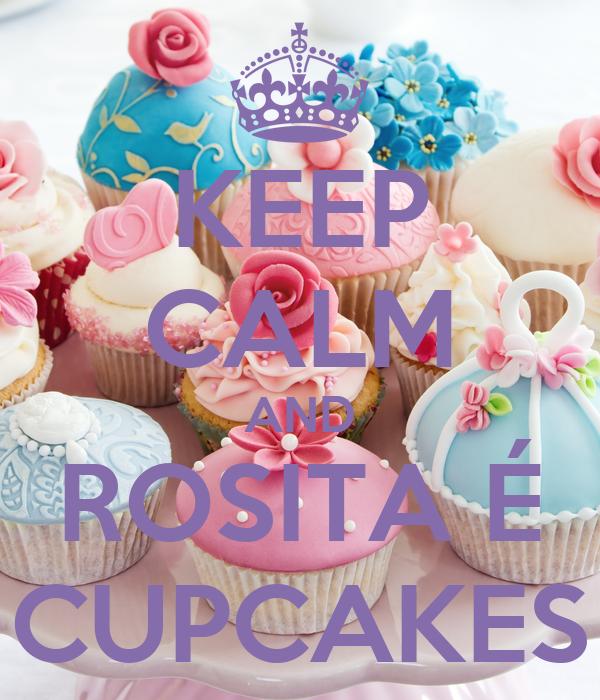 KEEP CALM AND ROSITA É CUPCAKES