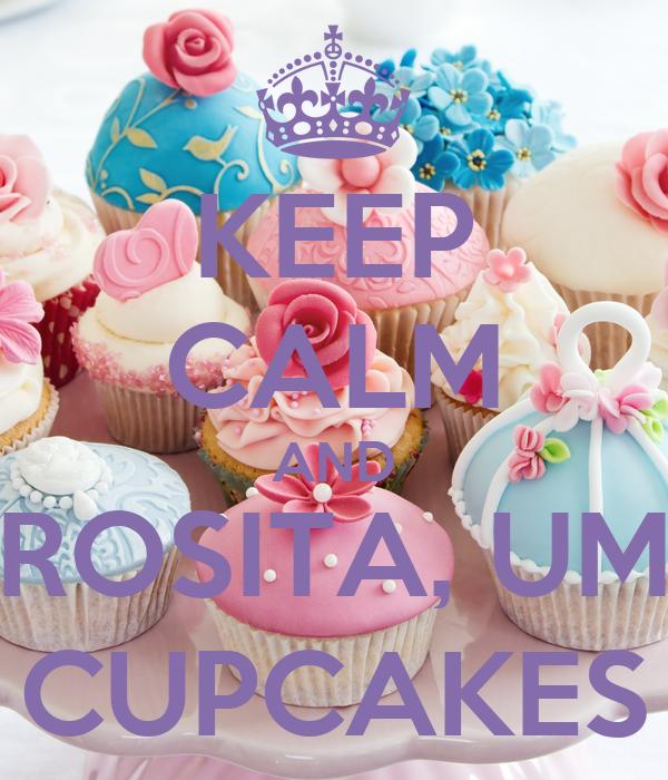 KEEP CALM AND ROSITA, UM CUPCAKES