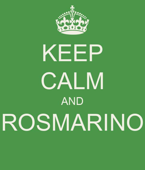 KEEP CALM AND ROSMARINO