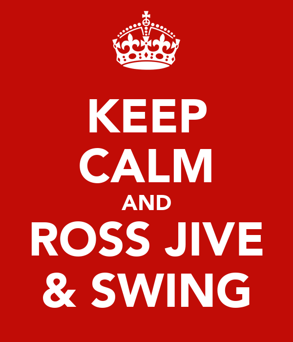 KEEP CALM AND ROSS JIVE & SWING