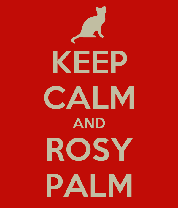 KEEP CALM AND ROSY PALM