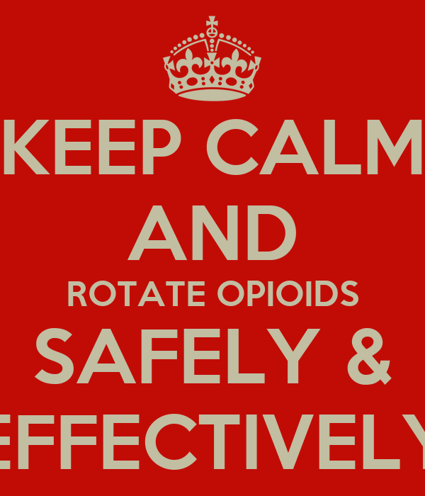KEEP CALM AND ROTATE OPIOIDS SAFELY & EFFECTIVELY
