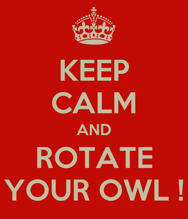 KEEP CALM AND ROTATE YOUR OWL !
