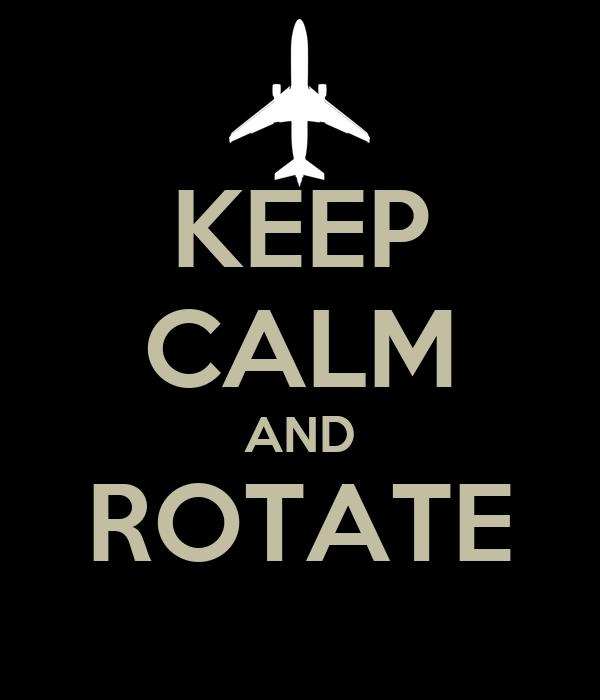 KEEP CALM AND ROTATE