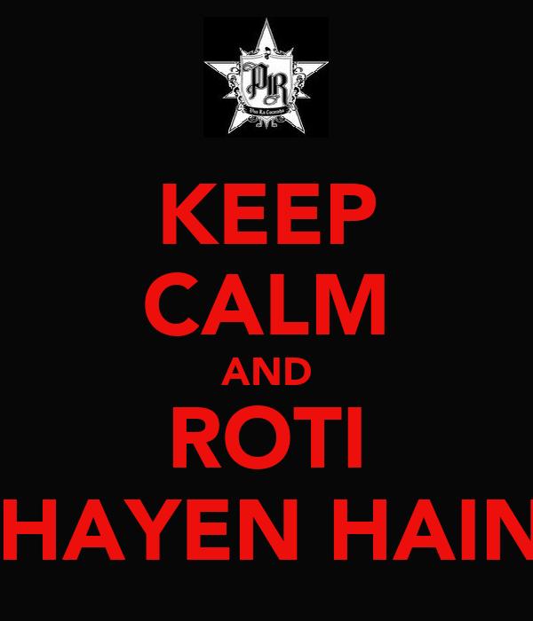 KEEP CALM AND ROTI KHAYEN HAIN?