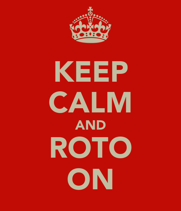 KEEP CALM AND ROTO ON