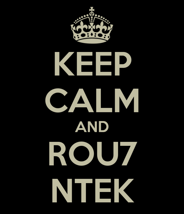 KEEP CALM AND ROU7 NTEK