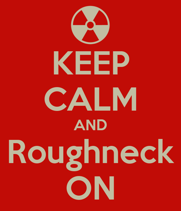 KEEP CALM AND Roughneck ON