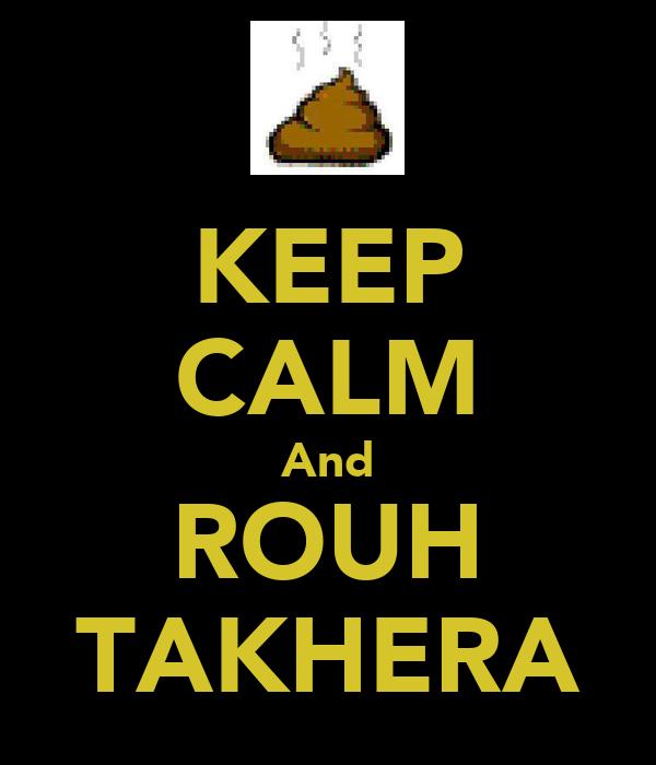 KEEP CALM And ROUH TAKHERA