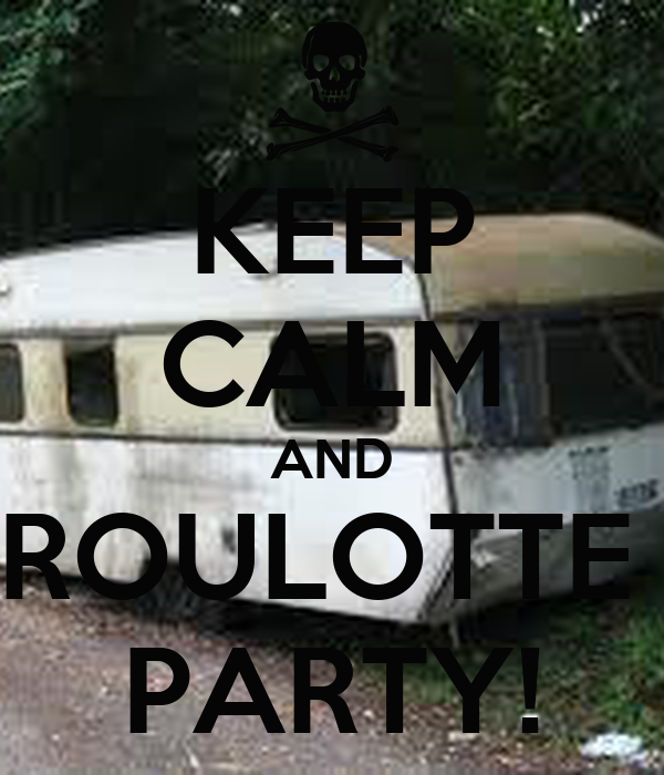 KEEP CALM AND ROULOTTE  PARTY!