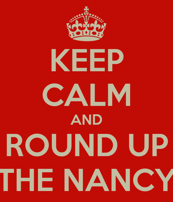 KEEP CALM AND ROUND UP THE NANCY