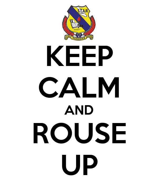 KEEP CALM AND ROUSE UP