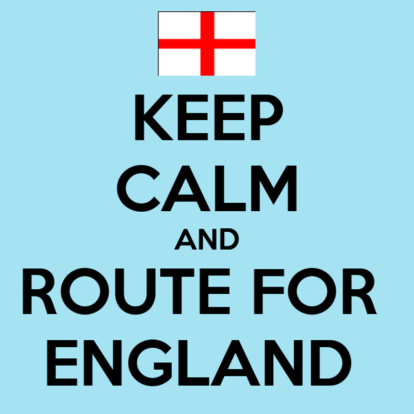 KEEP CALM AND ROUTE FOR  ENGLAND