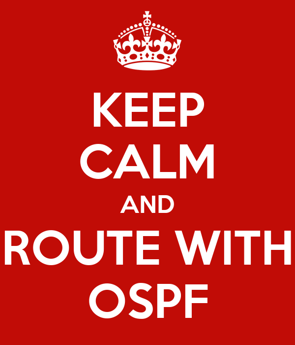 KEEP CALM AND ROUTE WITH OSPF