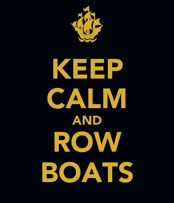 KEEP CALM AND ROW BOATS