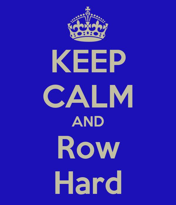 KEEP CALM AND Row Hard