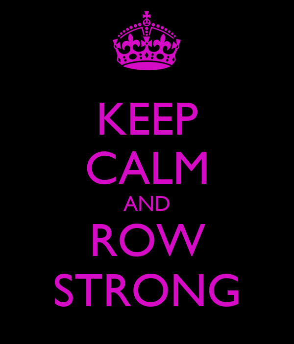 KEEP CALM AND ROW STRONG