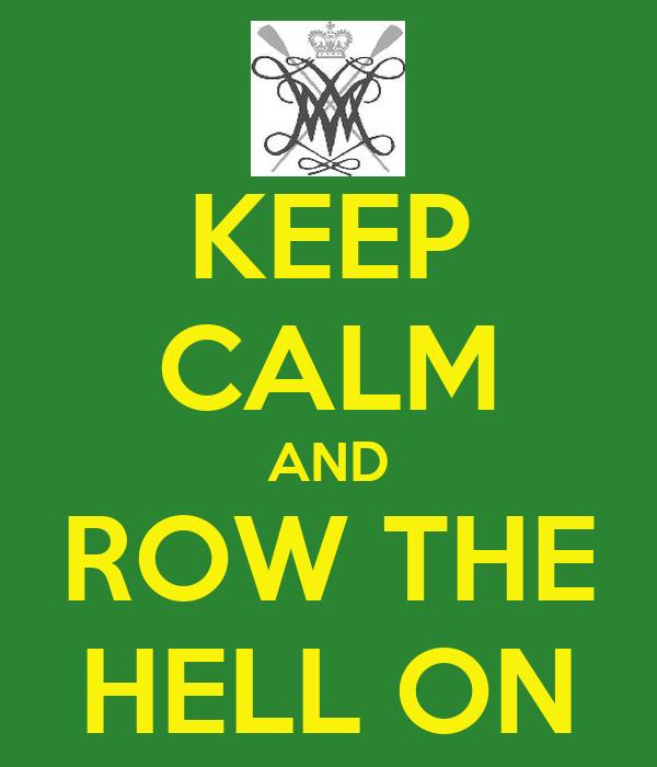 KEEP CALM AND ROW THE HELL ON