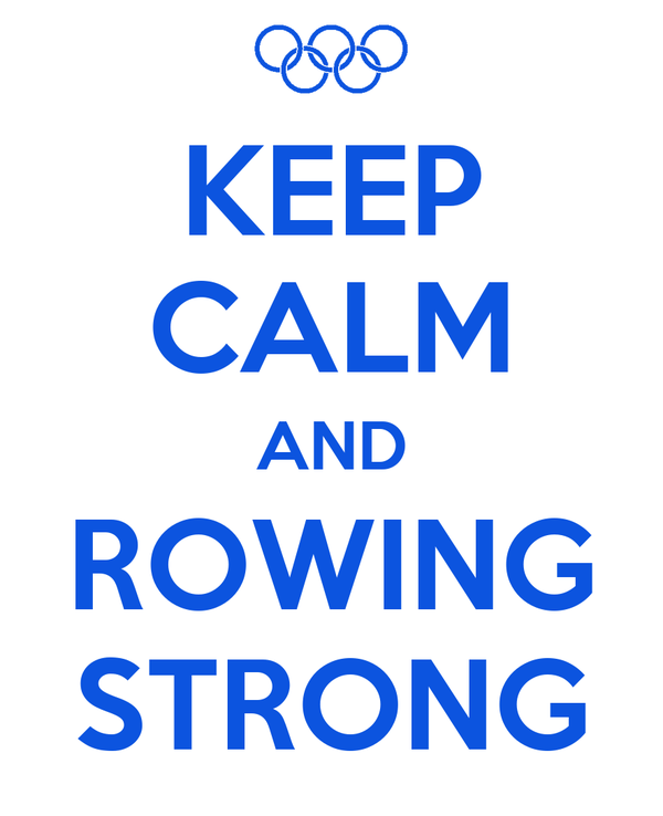 KEEP CALM AND ROWING STRONG