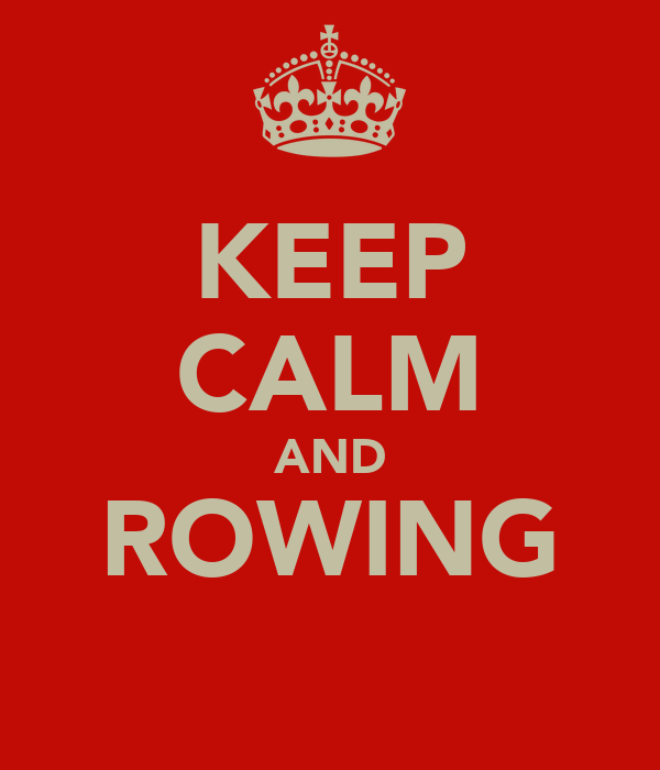 KEEP CALM AND ROWING