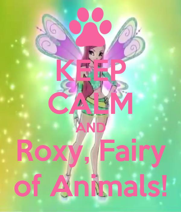 KEEP CALM AND Roxy, Fairy of Animals!