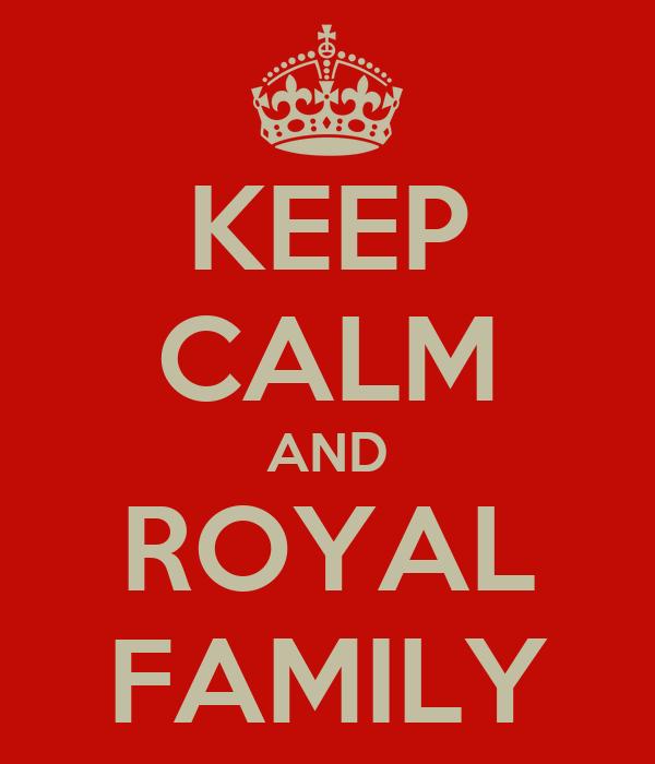 KEEP CALM AND ROYAL FAMILY