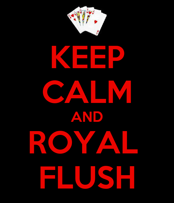 KEEP CALM AND ROYAL  FLUSH