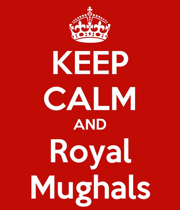 KEEP CALM AND Royal Mughals