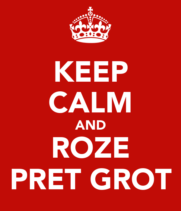 KEEP CALM AND ROZE PRET GROT