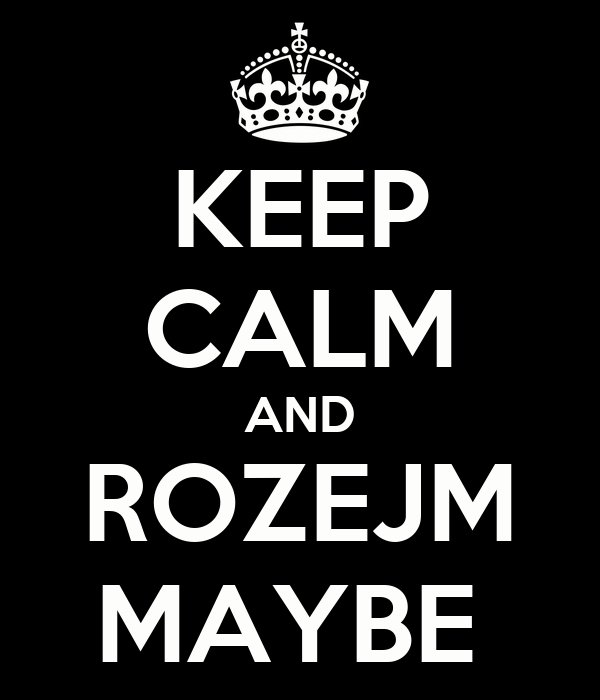 KEEP CALM AND ROZEJM MAYBE