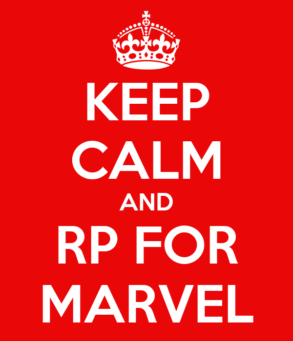 KEEP CALM AND RP FOR MARVEL